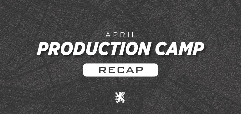 April Production Camp Recap