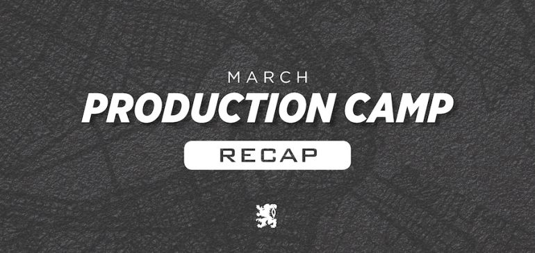 March Production Camp Recap